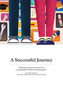 A Successful Journey - Defining the measures of success for young people in flexible learning programs.